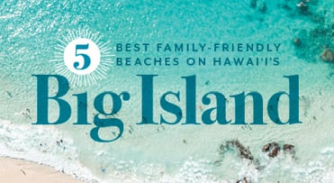 Family-friendly beaches| Hawaii Island